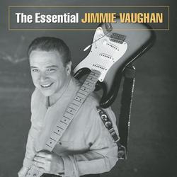 The Essential Jimmie Vaughan - Jimmie Vaughan
