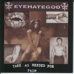 Take As Needed for Pain (Reissue) - EyeHateGod