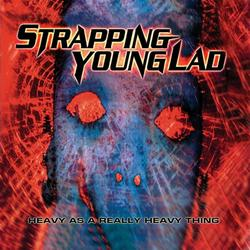 Heavy As a Really Heavy Thing (Reissue) - Strapping Young Lad
