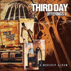Offerings II: All I Have to Give - Third Day