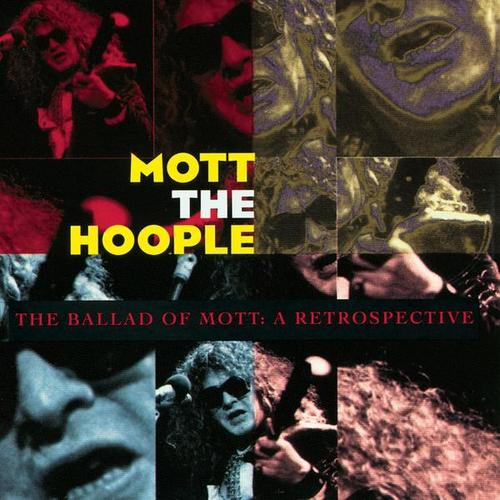 The Ballad Of Mott: A Retrospective - Mott the Hoople