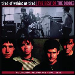 Tired Of Waking Up Tired: The Best of The Diodes - The Diodes