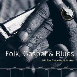 Folk, Gospel & Blues: Will The Circle Be Unbroken -