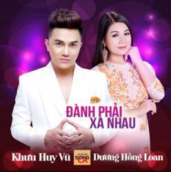 Đành Phải Xa Nhau - Khưu Huy Vũ -  Dương Hồng Loan