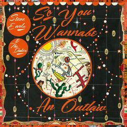 So You Wannabe An Outlaw (Deluxe Version) - Steve Earle -  The Dukes