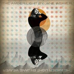 The Amber Light - Jane Weaver