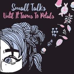 Until It Turns To Petals - Small Talks