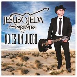 No Es Un Juego (Single) - Jesus Ojeda Y Sus Parientes