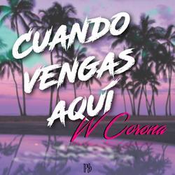 Cuando Vengas Aquí (Single) - W. Corona