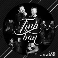 Tình Bạn (Single) - Tú Dưa - Tuấn Hưng