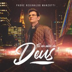 Tá Na Mão De Deus - Padre Reginaldo Manzotti