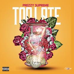 Too Late (Single) - Prezzy Supreme
