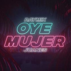 Oye Mujer (Single) - Raymix - Juanes