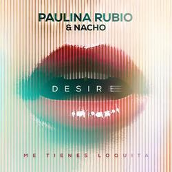 Desire (Me Tienes Loquita) - Paulina Rubio - Nacho