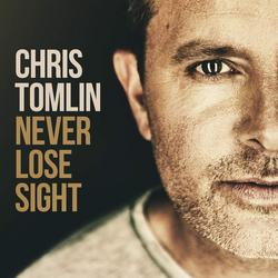 Never Lose Sight (Deluxe Edition) - Chris Tomlin