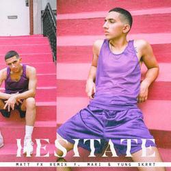 Hesitate (Matt FX Remix) (Single) - Richie Quake - Mari - Yung Skrrt