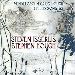 Mendelssohn - Cello Sonata No. 2; Grieg - Cello Sonata; Hough - Sonata For Cello And Piano - Steven Isserlis - Stephen Hough