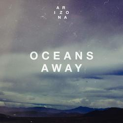 Oceans Away - A R I Z O NA