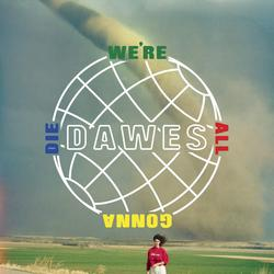 We're All Gonna Die - Dawes