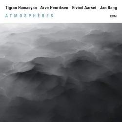 Atmosphères - Tigran Hamasyan -  Arve Henriksen -  Eivind Aarset -  Jan Bang