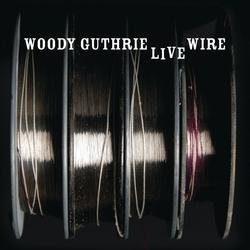 The Live Wire: Woody Guthrie In Performance 1949 - Woody Guthrie