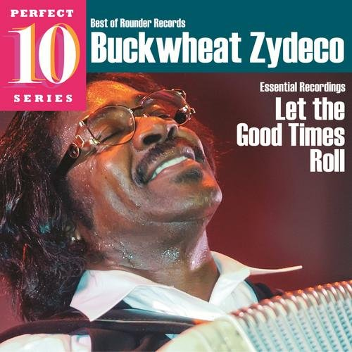 Let the Good Times Roll: Essential Recordings - Buckwheat Zydeco