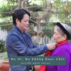 Mẹ Ơi, Mẹ Không Được Chết (TS Nguyễn Đức Hưởng) - Nguyễn Hồng Nhung