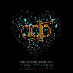 No Good For Me (iLL BLU Remix) (Single) - Nhiều nghệ sĩ
