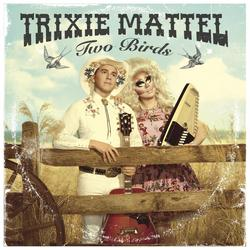 Two Birds - Trixie Mattel