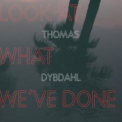 Look At What We - Thomas Dybdahl