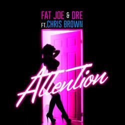 Attention (Single) - Fat Joe - Chris Brown - Dre