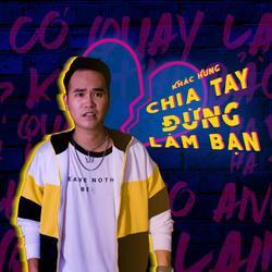 Chia Tay Đừng Làm Bạn (Single) - Khắc Hưng