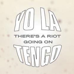 There's A Riot Going On - Yo La Tengo