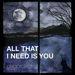 All That I Need Is You (Single) - Pivo Projectufeff