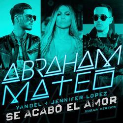 Se Acabó el Amor (Urban Version) (Single) - Abraham Mateo - Yandel - Jennifer Lopez