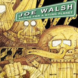 Songs for a Dying Planet - Joe Walsh