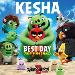 Best Day (Angry Birds 2 Remix) - Kesha